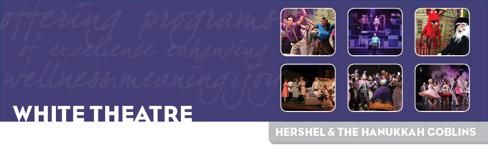 White Theatre: Current Season - Hershel and the Hanukkah Goblins